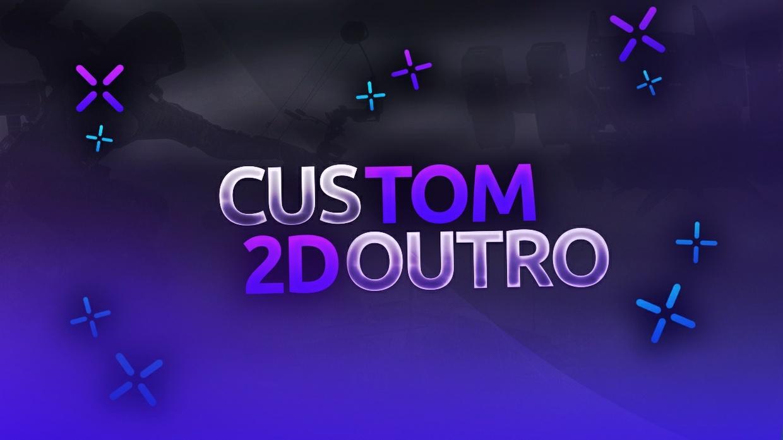 Custom 2D Outro