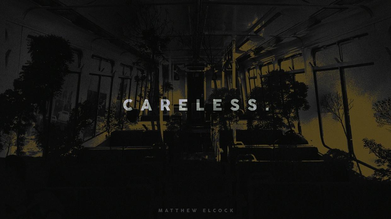 CARELESS.