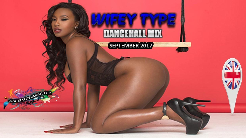 WIFEY TYPE DANCEHALL MIX(SEP 2017) BY DJINFLUENCE