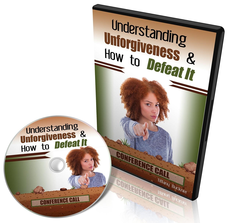 Understanding Unforgiveness & How to Defeat It