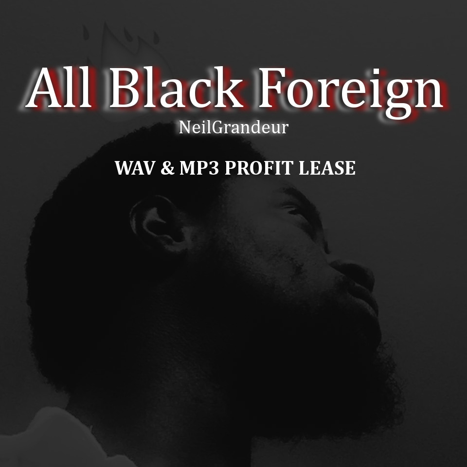 All Black Foreign [Produced by NeilGrandeur] - Wav Standard Lease