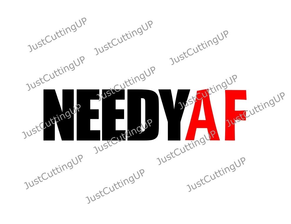 Needy AF SVG, SVG Only