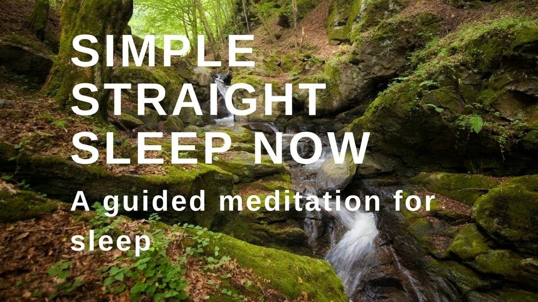 SIMPLE STRAIGHT SLEEP NOW A guided meditation to help you fall asleep now.