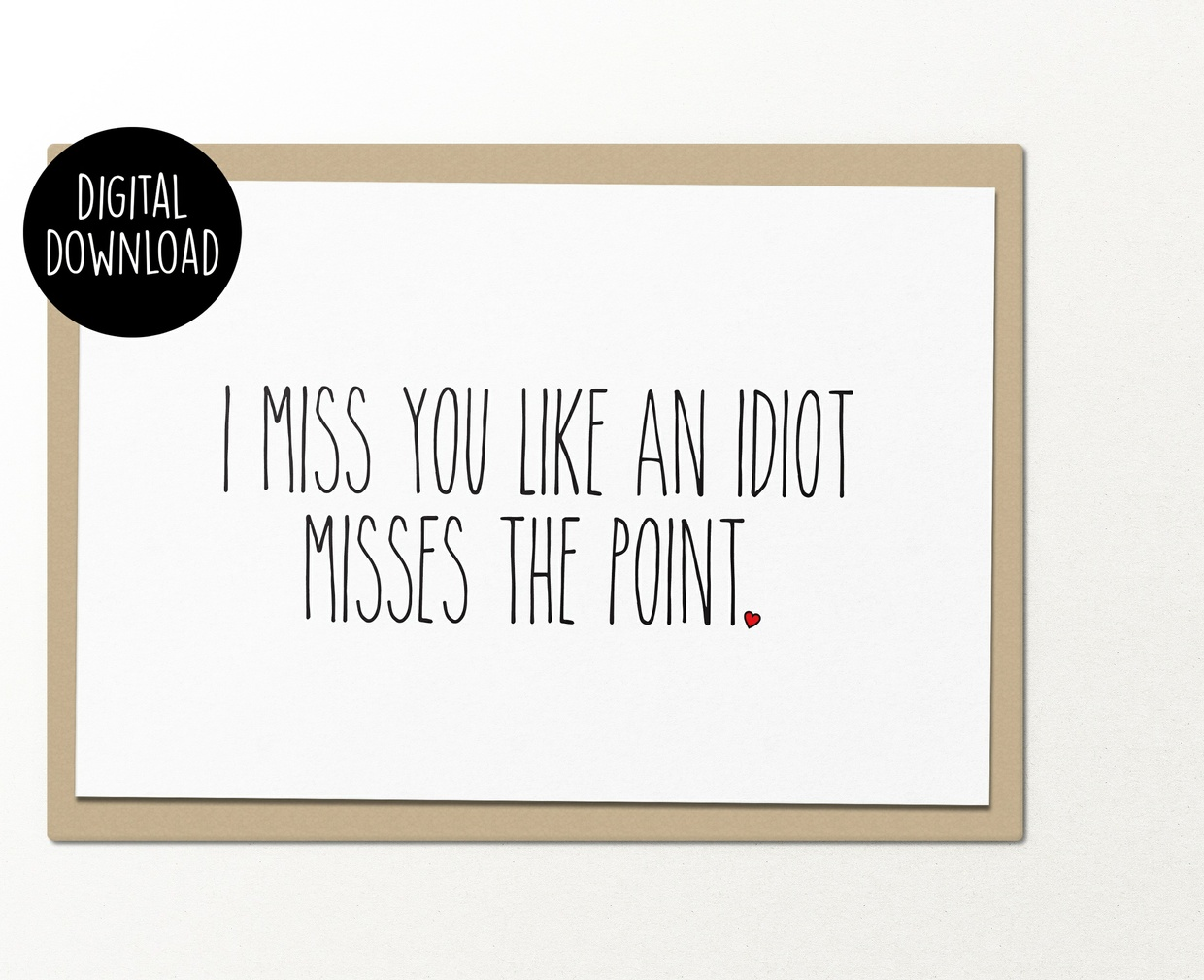 I miss you like an idiot misses the point printable greeting card