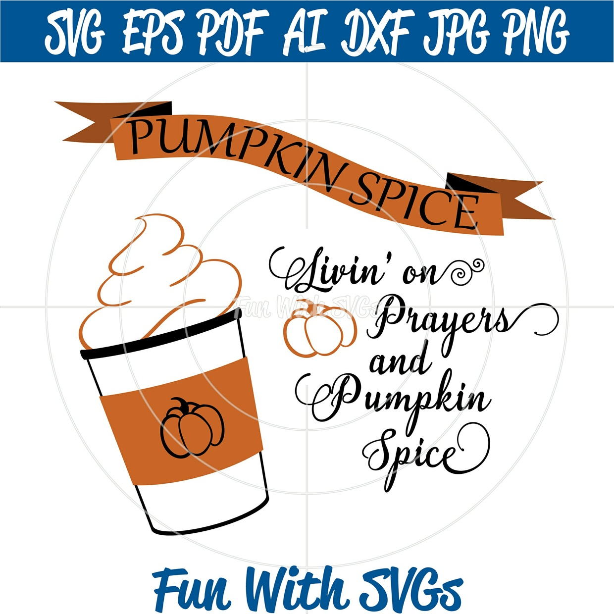 Pumpkin Spice Latte SVG, SVG Files, Cricut Files, Silhouette Files, Livin' on Prayers Pumpkin Spice