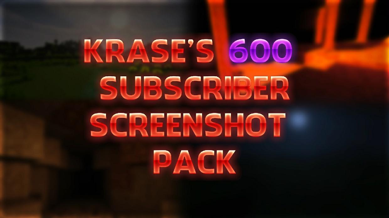 Krase's 600 Subscriber Screenshot Pack