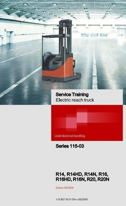 Linde Electric Reach Truck Type 115-03: R14, R16, R20 (-03, N-03, HD-03) Service Training Manual