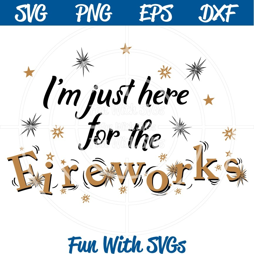 I'm Just Here for the Fireworks SVG File,