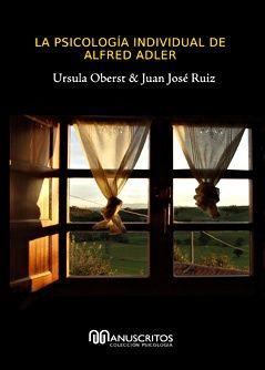 La psicología individual de Alfred Adler - Úrsula Oberst  y Juan José Ruiz