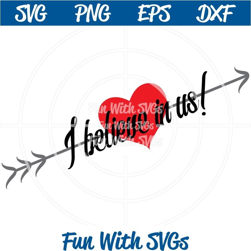 I Believe In Us, Valentine's Day SVG File