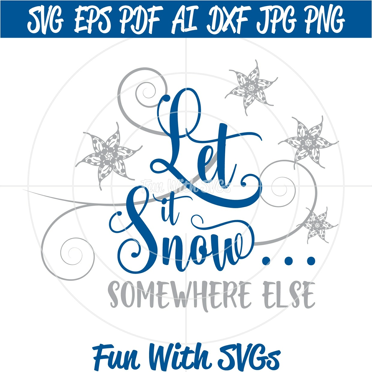Let It Snow Somewhere Else, Snow SVG, SVG Files, Winter, Christmas, Winter SVGs