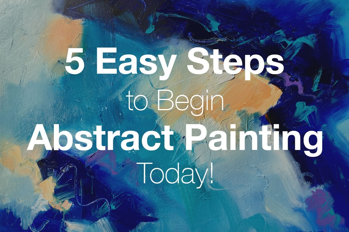 5 Easy Steps to Begin Abstract Painting Today!