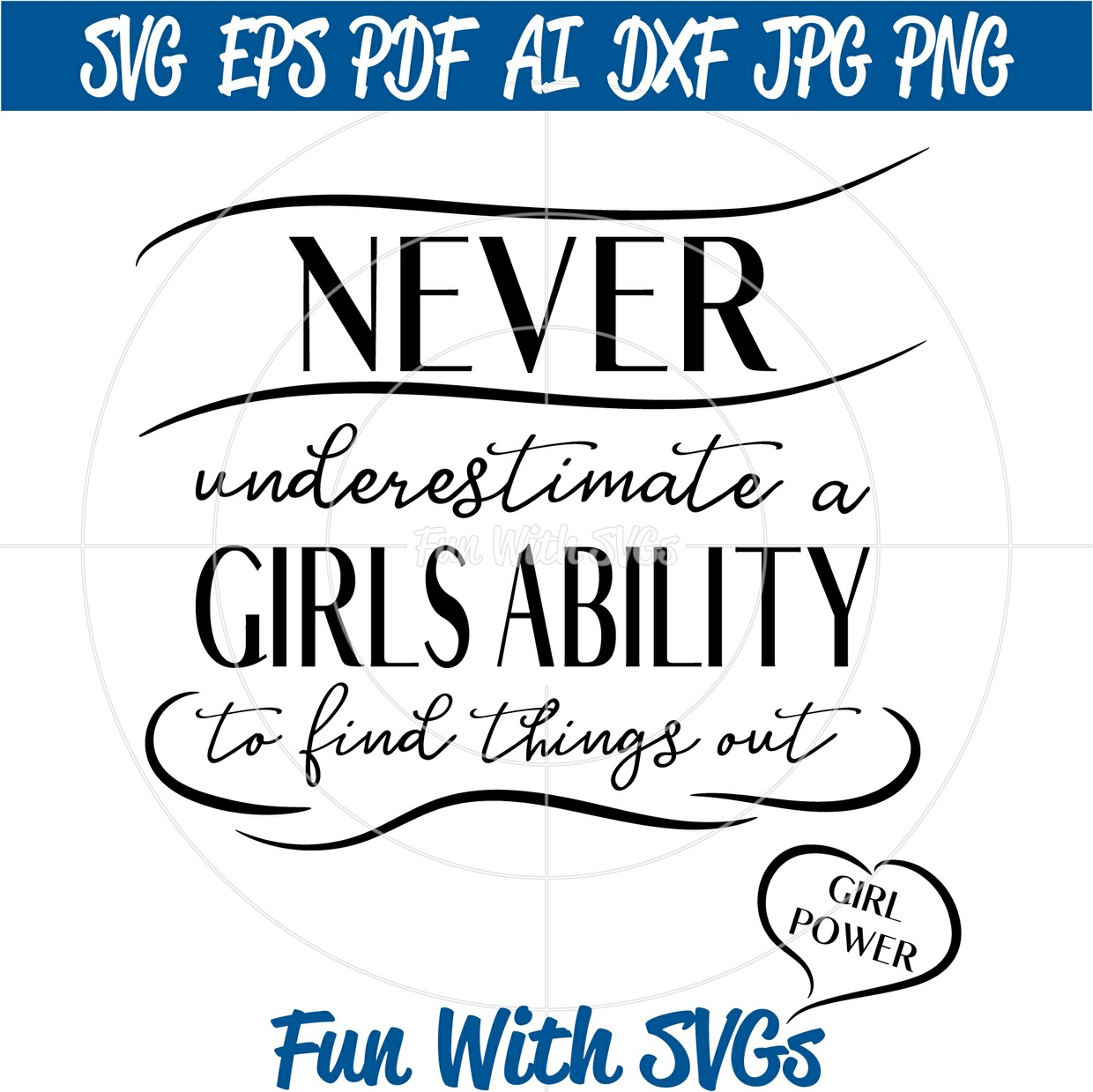 Never Underestimate a Girl's Ability to Find Things Out, SVG FIles for Cricut and Silhouette