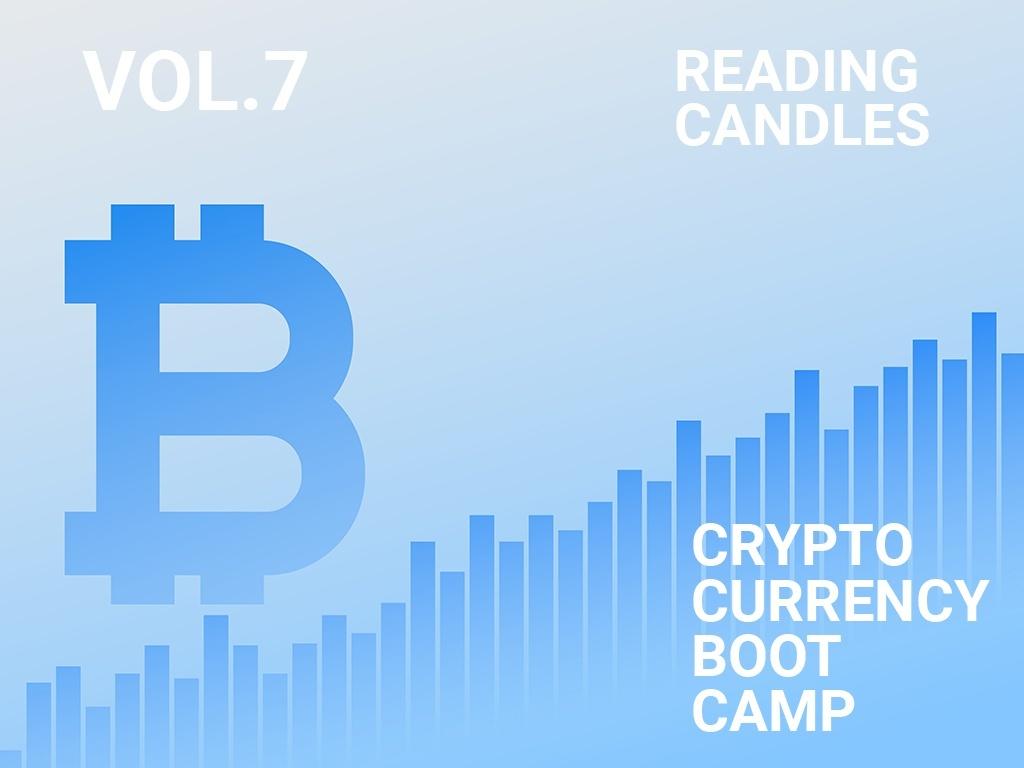 CryptoBootCamp Vol.7 - Reading Candles - Part 7.1 / 7.2