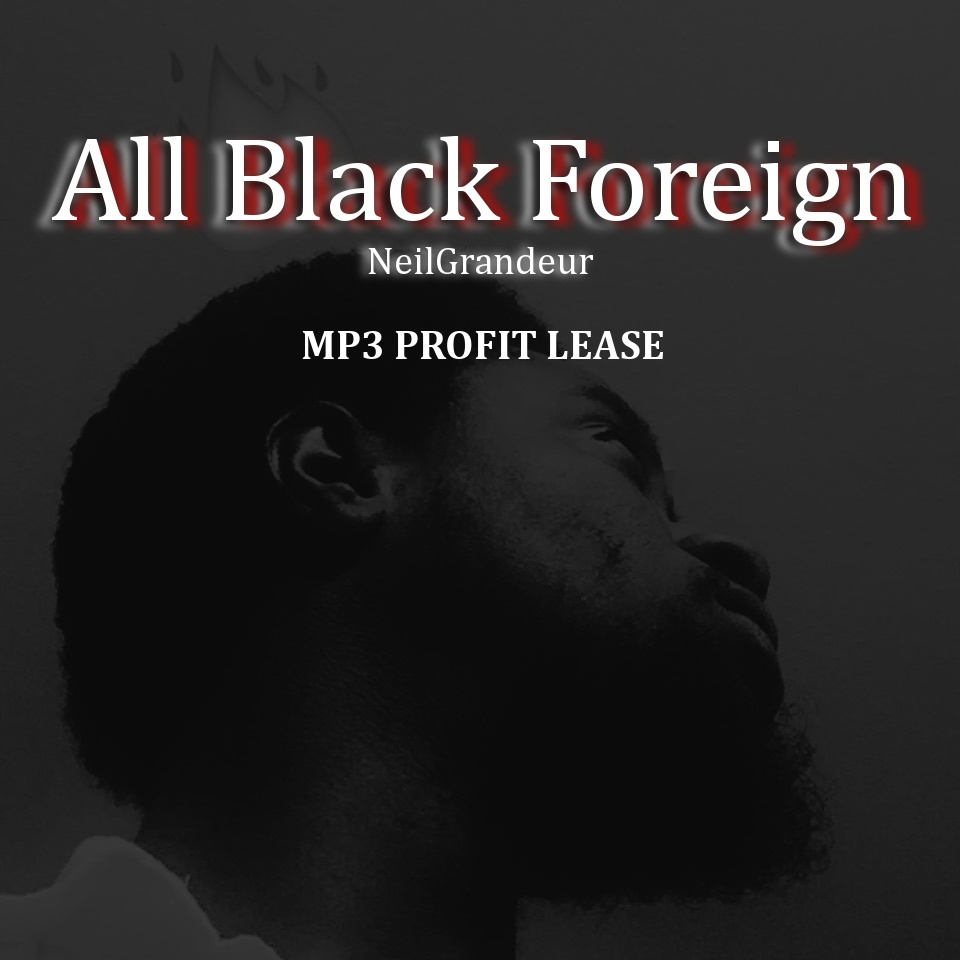 All Black Foreign [Produced by NeilGrandeur] - Mp3 Standard Lease