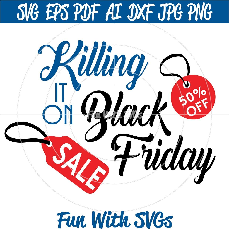 Black Friday Sale T-shirt Ideas, Killing It on Black Friday, SVG FIle, EPS, PNG, DXF Files