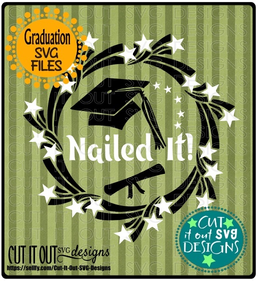 2017 Graduation SVG layered File Nailed It for Cutting, Printing, HTV Vinyl and Iron on transfers