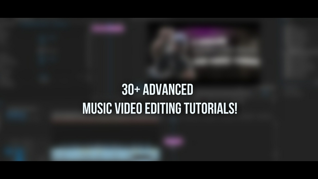 30+ Advanced Music Video Editing Tutorials!