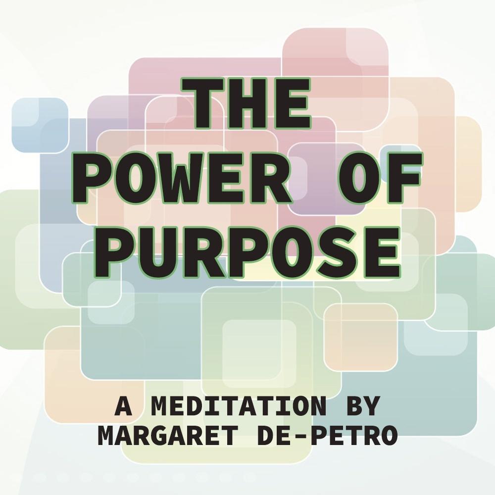 The Power Of Purpose - By Margaret De-Petro