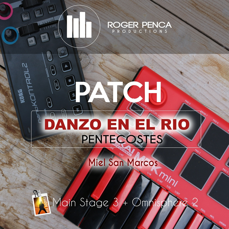 PATCH-DANZO EN EL RIO, PENTECOSTES   Miel San Marcos ( Main Stage + Omnisphere  )