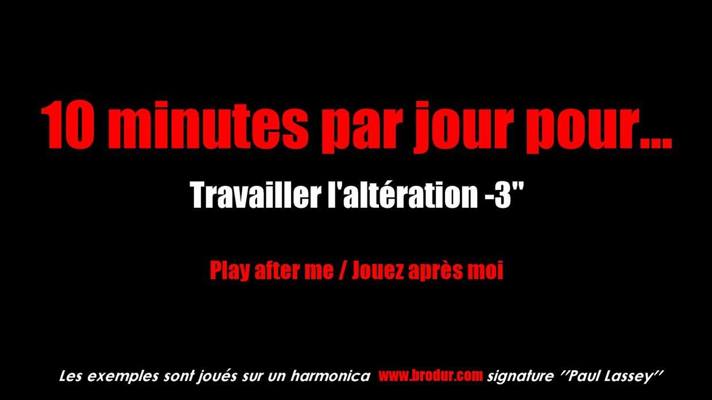 10 minutes par jour : altération -3''