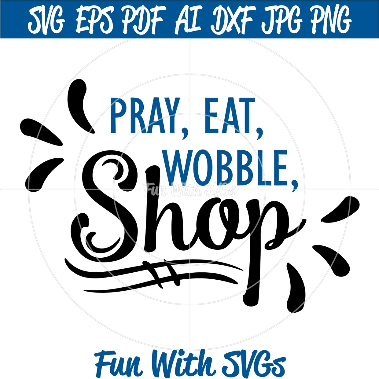 Black Friday SVG, Pray, Eat, Wobble Shop, PNG, EPS, DXF and SVG Cut File, Printable Graphics