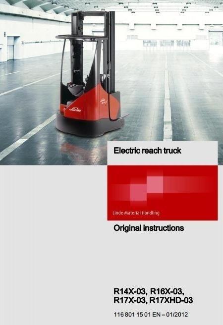 Linde Electric Reach Truck Type 116-03: R14X-03, R16X-03, R17X-03, R17XHD-03 Operating Instructions