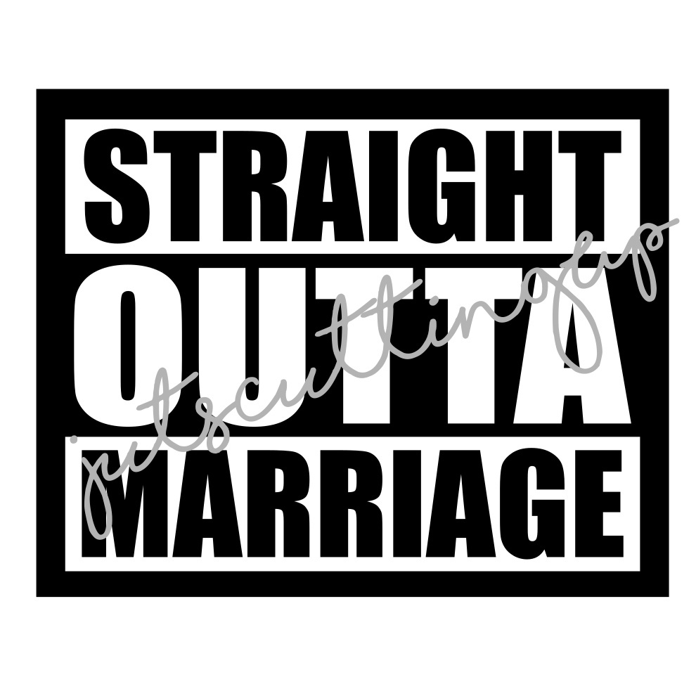 Straight Outta Marriage- SVG ONLY