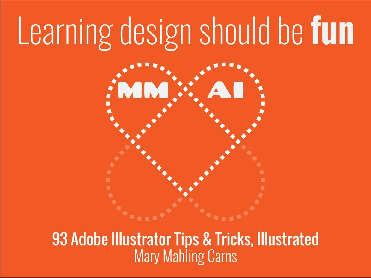 Mary Loves Illustrator: 93 Adobe Illustrator Tips & Tricks, Illustrated