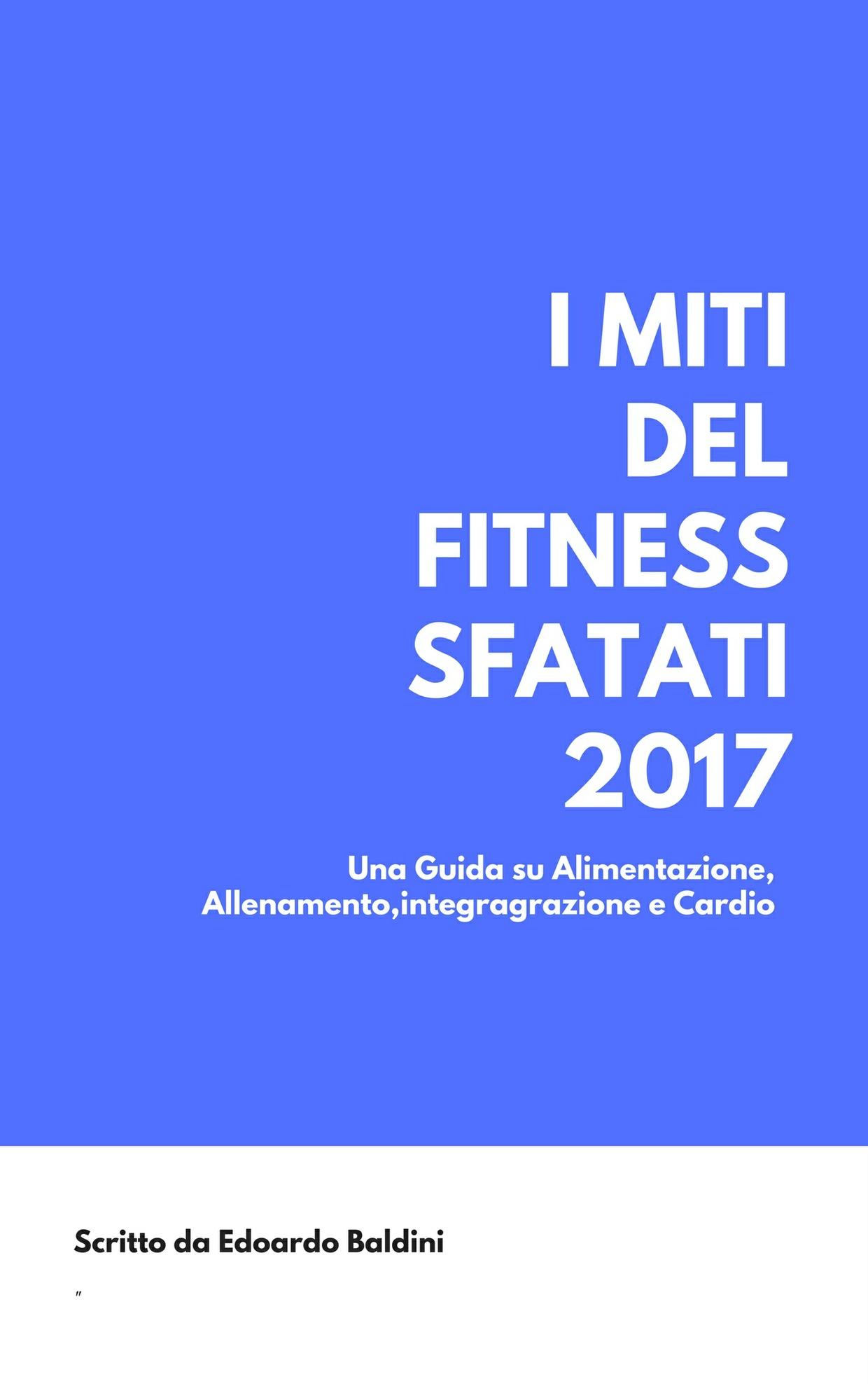 I MITI DEL FITNESS SFATATI 2017 + MARCHE INTEGRATORI + SCHEDE ALLENAMENTO