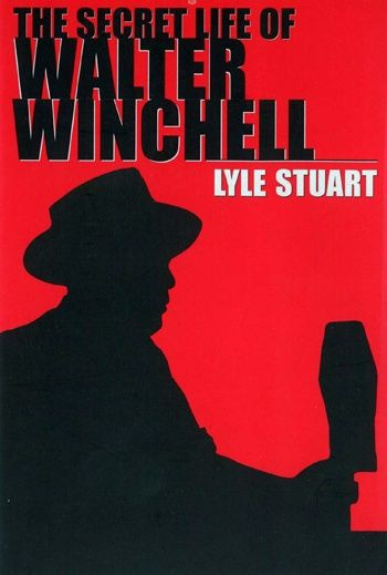 The Secret Life of Walter Winchell by Lyle Stuart