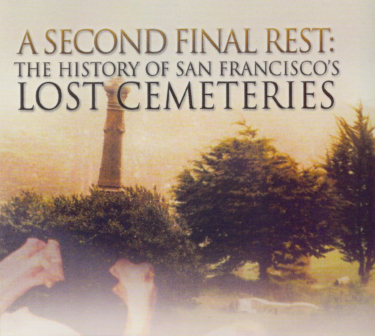 A Second Final Rest: The History of San Francisco's Lost Cemeteries