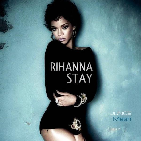 Stay - Rihanna, Mikky Ekko (JUNCE Mash)