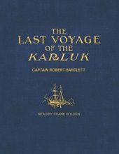 The Last Voyage of the Karluk (Captain Robert Bartlett) unabridged audio book edition
