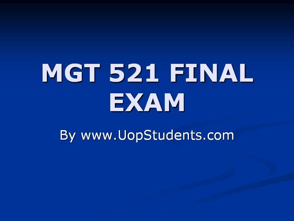 mgt 521 study guide Mgt 521 final exam guide mgt 521 final exam guide ( 30/30 correct answers ) homework lance online homework help home economics is the study.