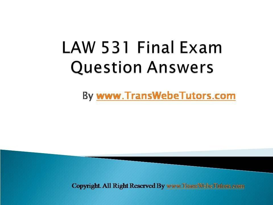 answers final exam university of phoenix law 531 View notes - law 531 final exam examination from law 531 at university of phoenix law 531 final exam examination 51 questions final exam final quiz multiple choice quiz george, an employee, breaches.