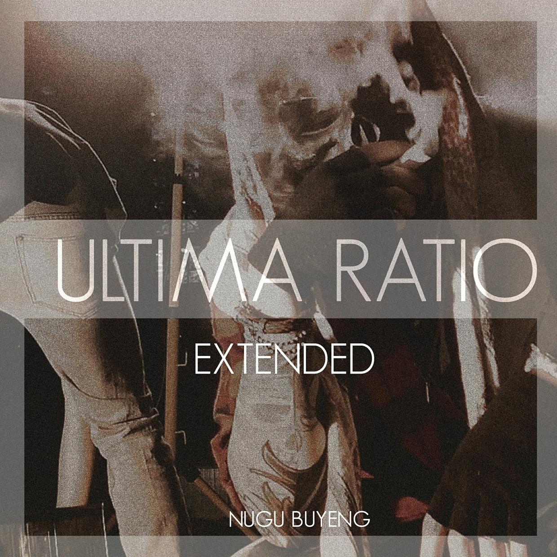 ULTIMA RATIO | Extended/Zensiert - Nugu Buyeng