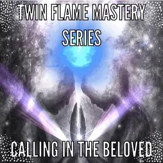 Calling in the beloved 4 week course..Twin Flame mastery course