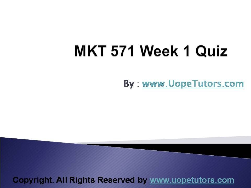 mkt 571 week 6 quiz Free essay: week 1 ops 571 quiz 1 permeable systems are characterized by being penetrable by customers via what two forms of contact internet and mail.