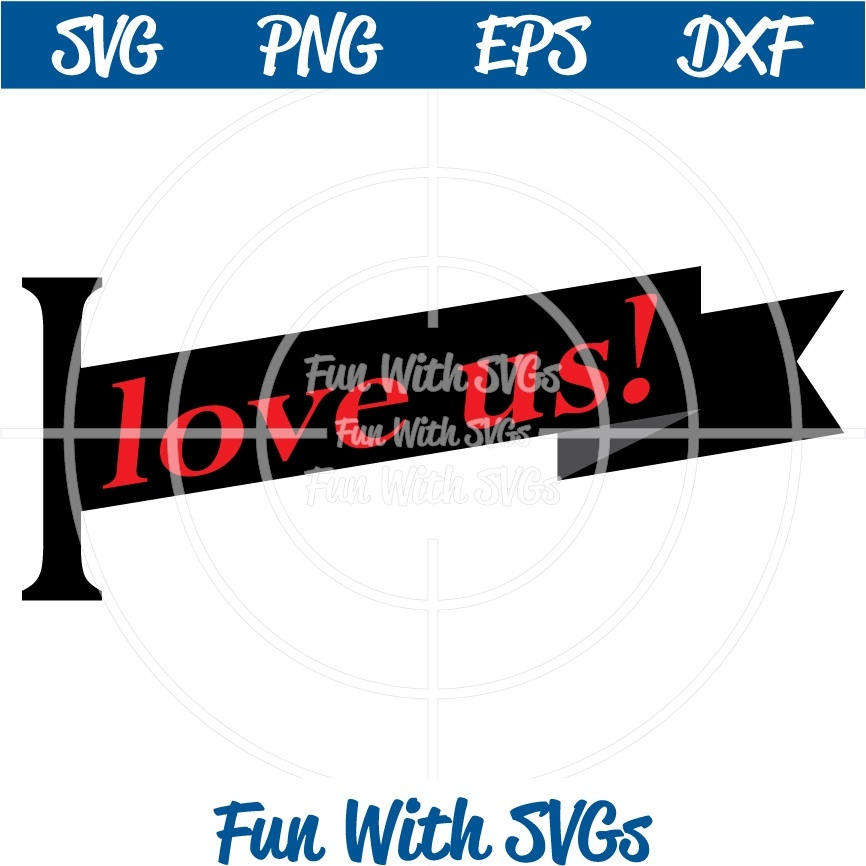 I Love Us Valentine PNG, EPS, DXF and SVG Cut File, High Resolution Printable Graphics