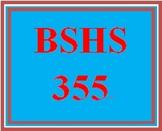 BSHS 355 Entire Course