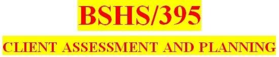 BSHS 395 Week 1 The Assessment Process