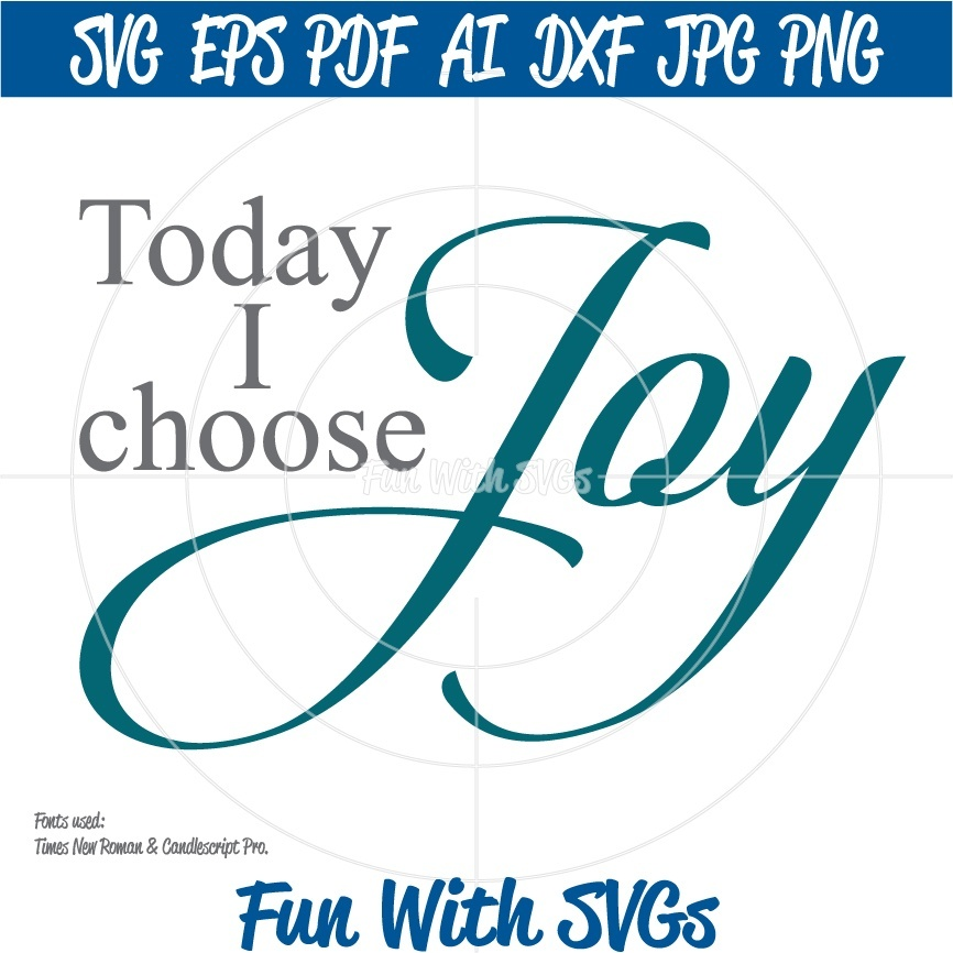 SVG File, Christian SVGs, Today I Choose Joy, Christian Gifts, Cricut, Silhouette, SVG Files