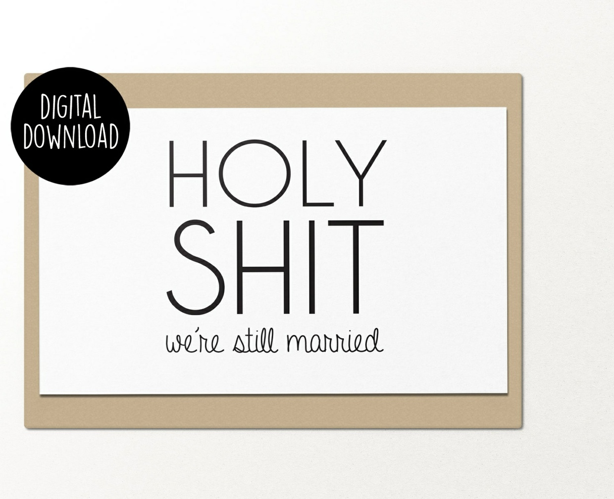 Holy shit we're still married printable greeting card