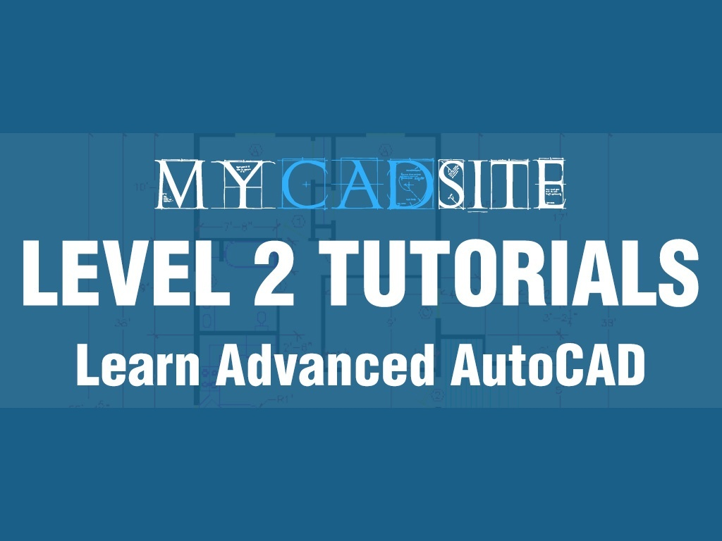 AutoCAD Tutorials from myCADsite.com - LEVEL 2 ONLY - 11 Tutorials, 18 Videos