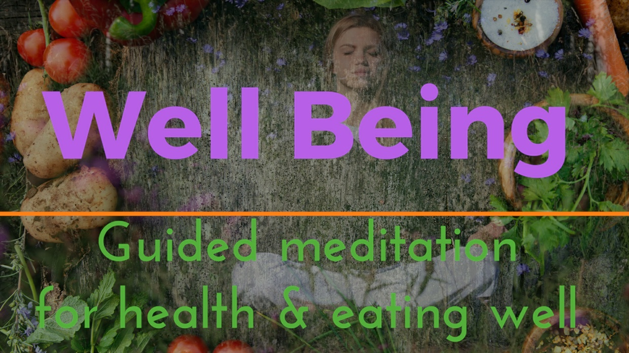 WELLBEING A GUIDED MEDITATION FOR HEALTH & EATING WELL