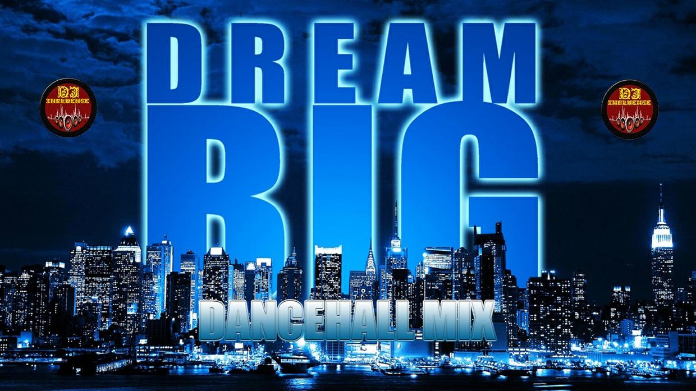 DREAM BIG{DANCEHALL MIX} - JUNE 2017 -  Mix by Djinfluence