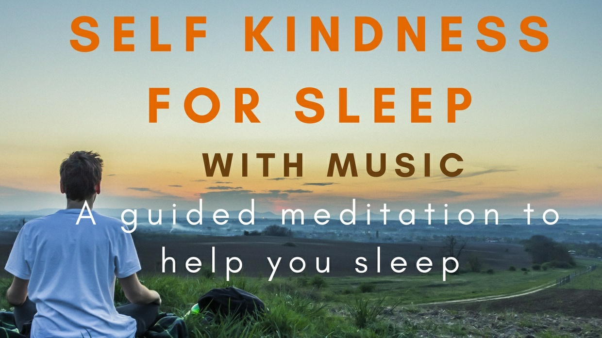 ( with music )SELF KINDNESS FOR SLEEP A meditation to help you sleep