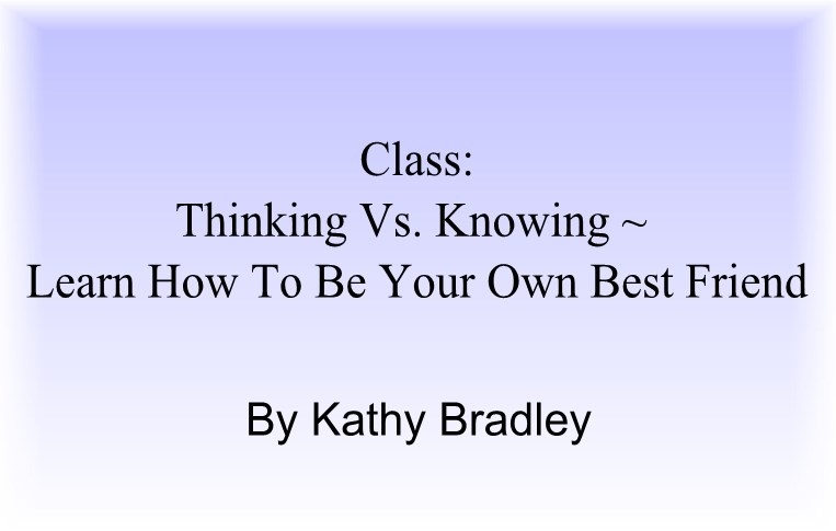 Thinking vs Knowing ~ Learn How To Be Your Own Best Friend