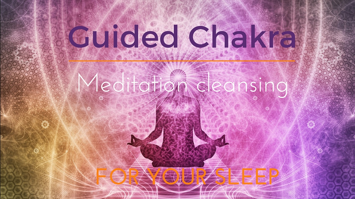 GUIDED CHAKRA CLEANSING MEDITATION for your sleep